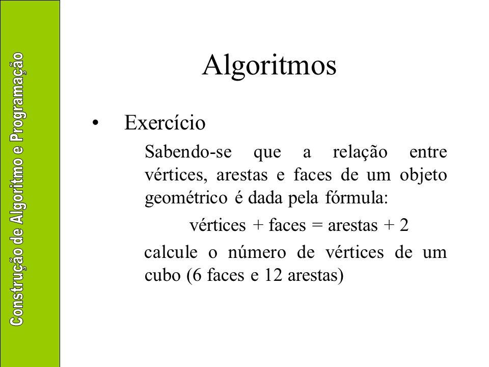 Algoritmos Exercício Sabendo-se que a relação entre vértices, arestas e faces de um objeto geométrico é dada pela fórmula: vértices + faces = arestas