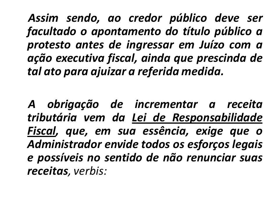 Assim sendo, ao credor público deve ser facultado o apontamento do título público a protesto antes de ingressar em Juízo com a ação executiva fiscal,