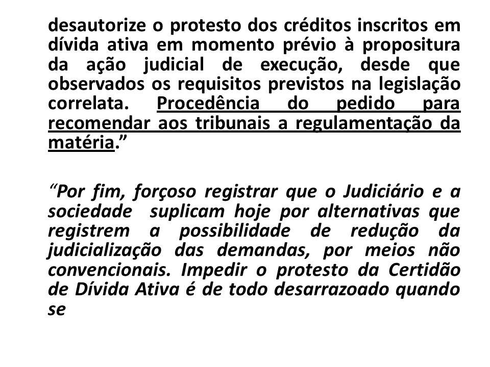 desautorize o protesto dos créditos inscritos em dívida ativa em momento prévio à propositura da ação judicial de execução, desde que observados os re
