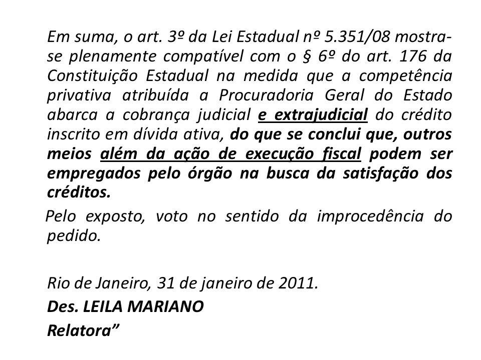 Em suma, o art. 3º da Lei Estadual nº 5.351/08 mostra- se plenamente compatível com o § 6º do art. 176 da Constituição Estadual na medida que a compet