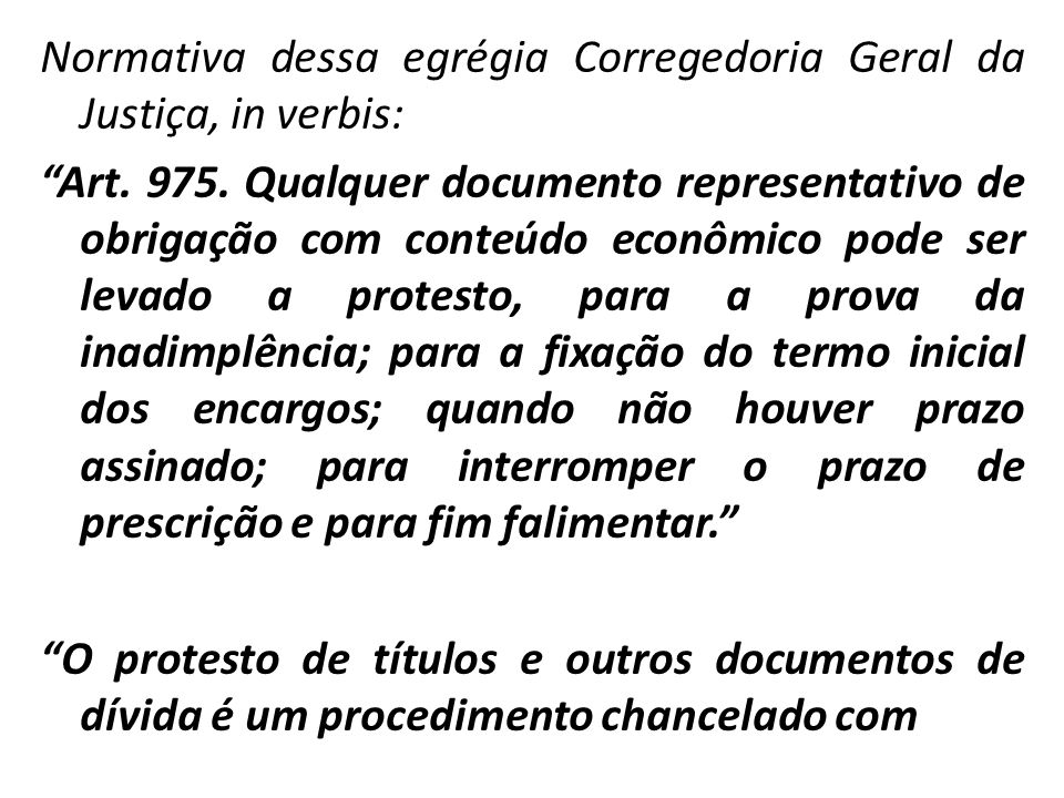 Normativa dessa egrégia Corregedoria Geral da Justiça, in verbis: Art. 975. Qualquer documento representativo de obrigação com conteúdo econômico pode