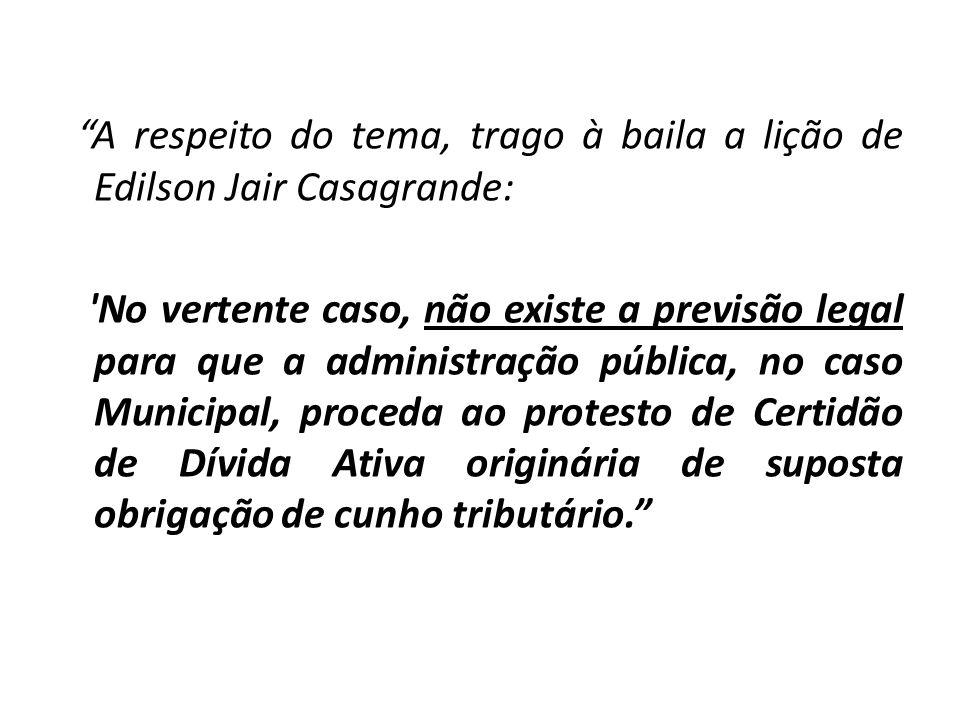A respeito do tema, trago à baila a lição de Edilson Jair Casagrande: 'No vertente caso, não existe a previsão legal para que a administração pública,