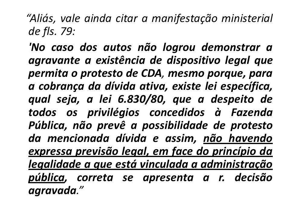Aliás, vale ainda citar a manifestação ministerial de fls. 79: 'No caso dos autos não logrou demonstrar a agravante a existência de dispositivo legal