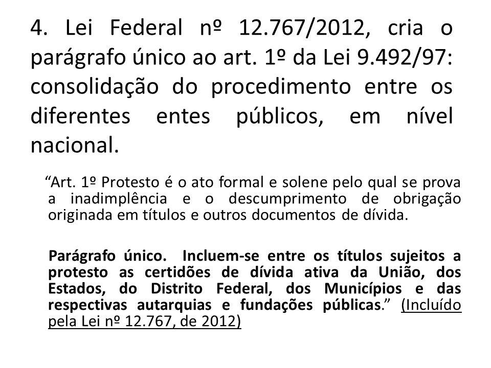 4. Lei Federal nº 12.767/2012, cria o parágrafo único ao art. 1º da Lei 9.492/97: consolidação do procedimento entre os diferentes entes públicos, em
