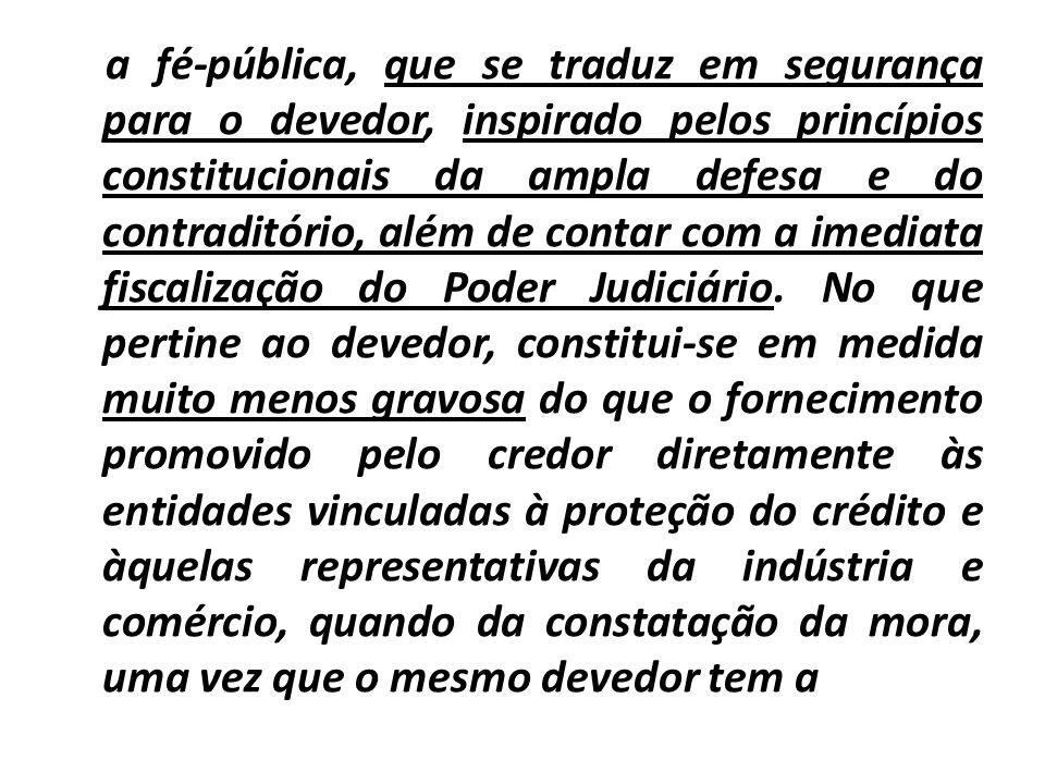 a fé-pública, que se traduz em segurança para o devedor, inspirado pelos princípios constitucionais da ampla defesa e do contraditório, além de contar