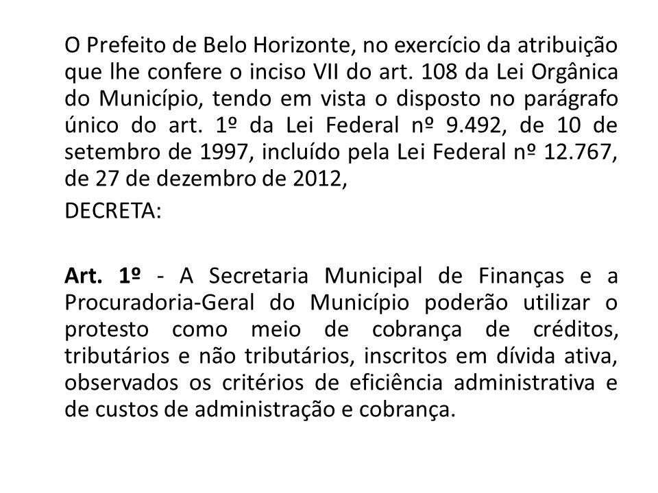 O Prefeito de Belo Horizonte, no exercício da atribuição que lhe confere o inciso VII do art. 108 da Lei Orgânica do Município, tendo em vista o dispo