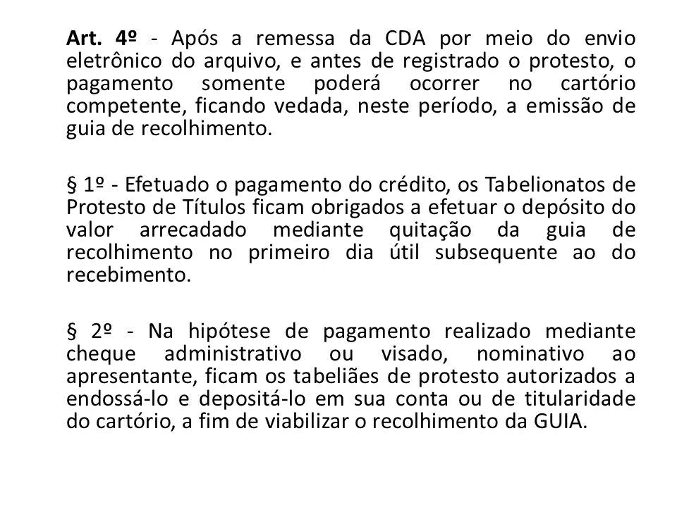 Art. 4º - Após a remessa da CDA por meio do envio eletrônico do arquivo, e antes de registrado o protesto, o pagamento somente poderá ocorrer no cartó