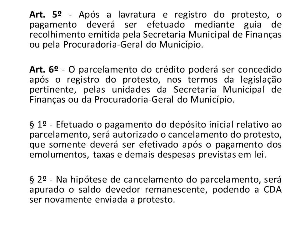 Art. 5º - Após a lavratura e registro do protesto, o pagamento deverá ser efetuado mediante guia de recolhimento emitida pela Secretaria Municipal de