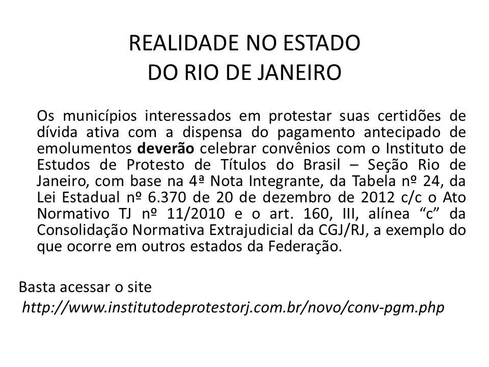 REALIDADE NO ESTADO DO RIO DE JANEIRO Os municípios interessados em protestar suas certidões de dívida ativa com a dispensa do pagamento antecipado de