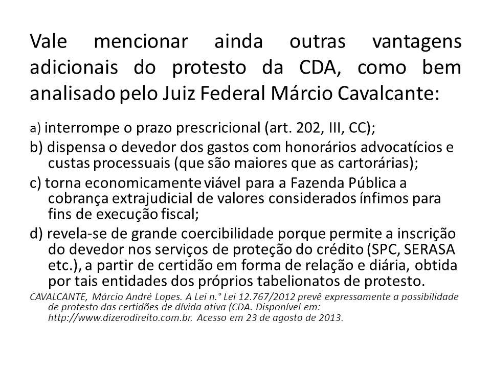 Vale mencionar ainda outras vantagens adicionais do protesto da CDA, como bem analisado pelo Juiz Federal Márcio Cavalcante: a) interrompe o prazo pre