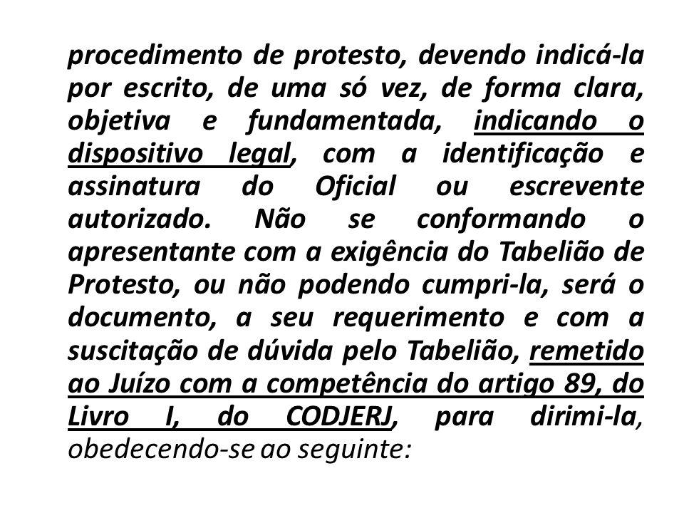 procedimento de protesto, devendo indicá-la por escrito, de uma só vez, de forma clara, objetiva e fundamentada, indicando o dispositivo legal, com a