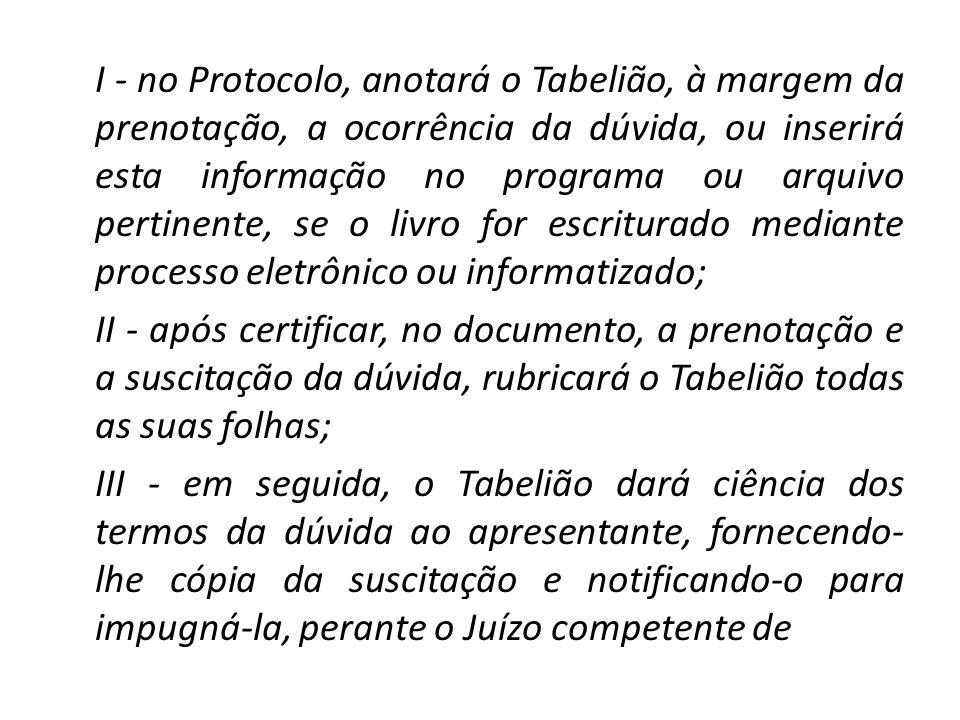 I - no Protocolo, anotará o Tabelião, à margem da prenotação, a ocorrência da dúvida, ou inserirá esta informação no programa ou arquivo pertinente, s