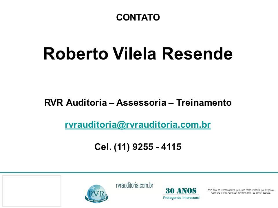 RVR não se responsabiliza pelo uso deste material por terceiros. Consulte o seu Assessor Técnico antes de tomar decisão. CONTATO Roberto Vilela Resend