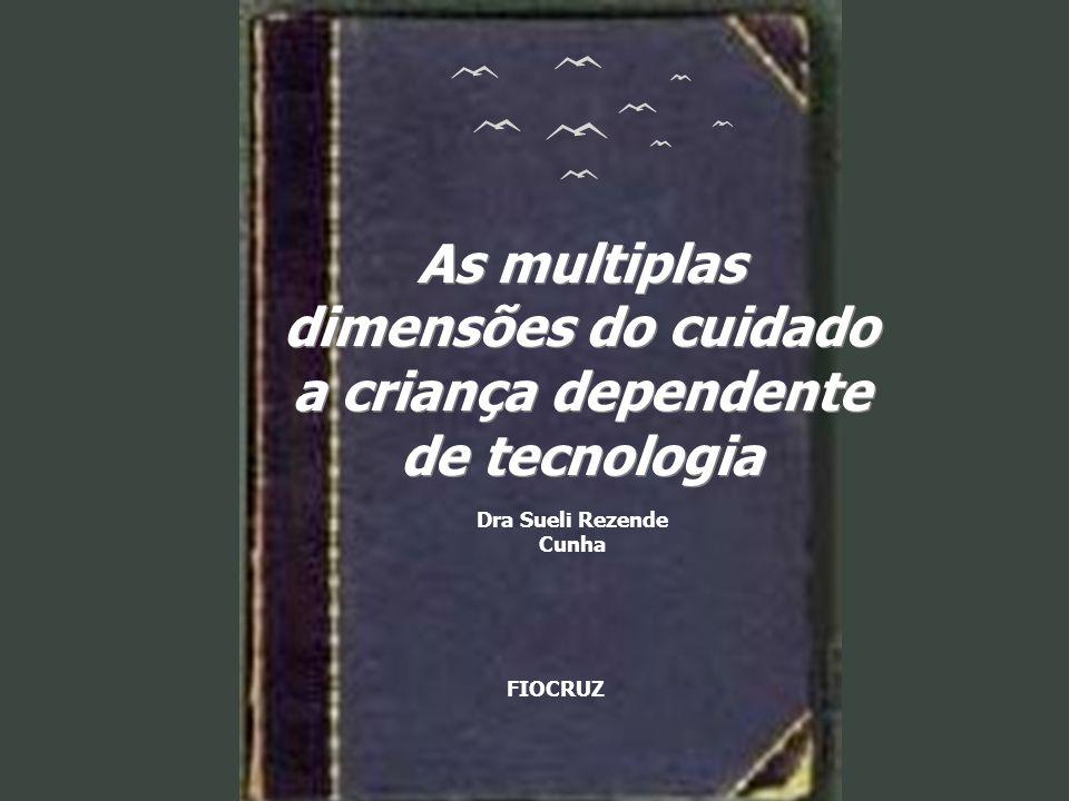 As multiplas dimensões do cuidado a criança dependente de tecnologia Dra Sueli Rezende Cunha FIOCRUZ