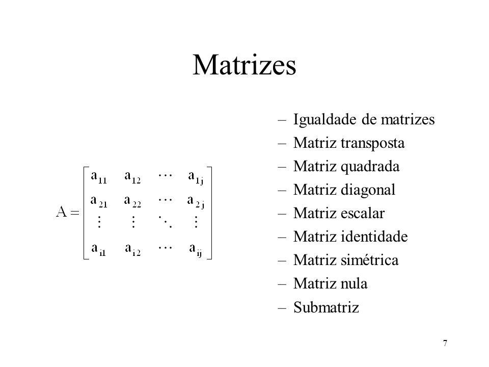 7 Matrizes –Igualdade de matrizes –Matriz transposta –Matriz quadrada –Matriz diagonal –Matriz escalar –Matriz identidade –Matriz simétrica –Matriz nu