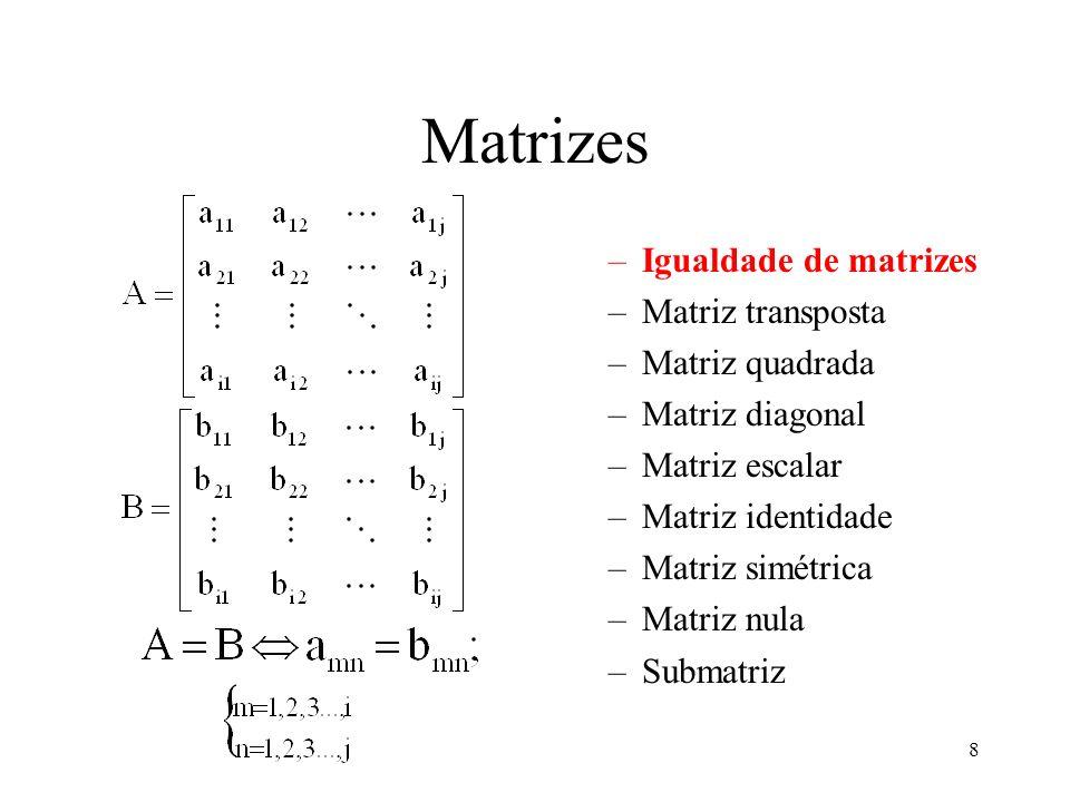 8 Matrizes –Igualdade de matrizes –Matriz transposta –Matriz quadrada –Matriz diagonal –Matriz escalar –Matriz identidade –Matriz simétrica –Matriz nu