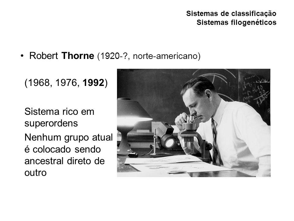 (1968, 1976, 1992) Sistema rico em superordens Nenhum grupo atual é colocado sendo ancestral direto de outro Robert Thorne (1920-?, norte-americano)