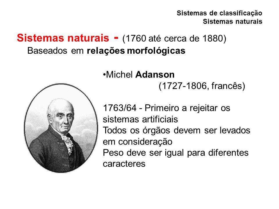 Sistemas de classificação Sistemas artificiais Jean-Baptiste Lamarck (1744-1829, francês) 1778 – Apresentou um sistema de pesos, indicando valores de similaridade para características.