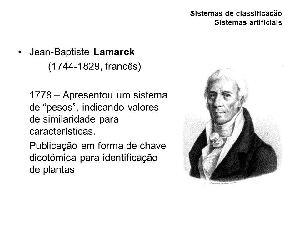 Sistemas de classificação Sistemas artificiais Jean-Baptiste Lamarck (1744-1829, francês) 1778 – Apresentou um sistema de pesos, indicando valores de