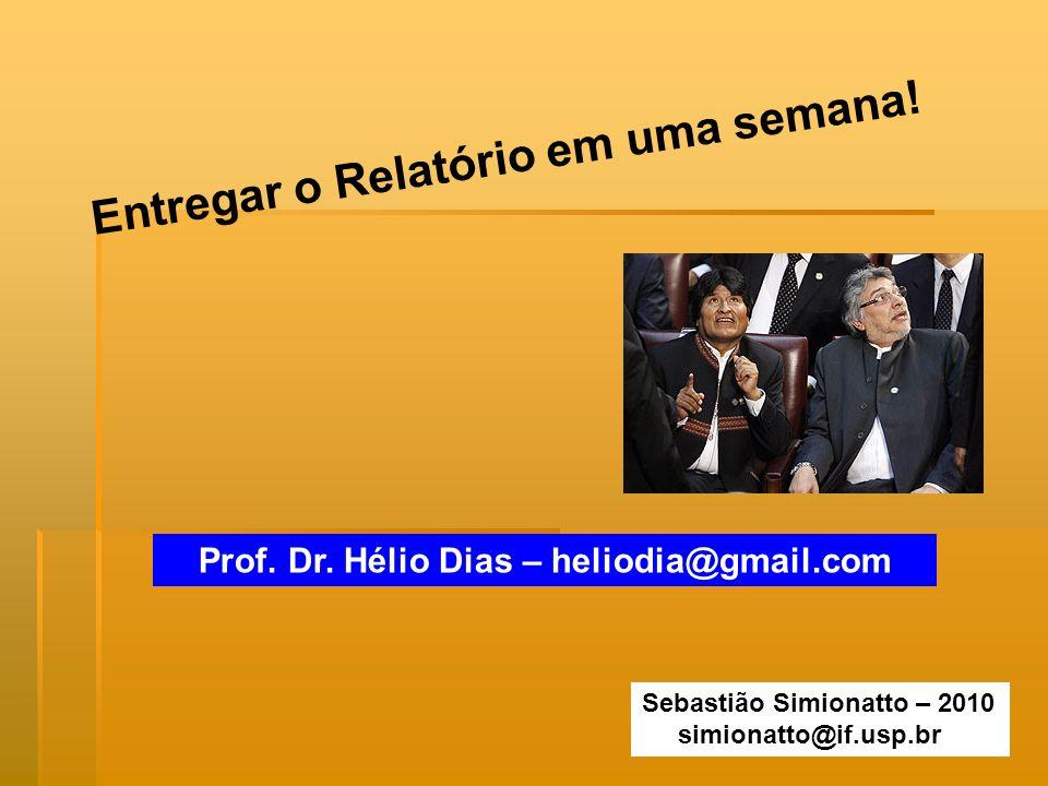 Entregar o Relatório em uma semana! Sebastião Simionatto – 2010 simionatto@if.usp.br Prof. Dr. Hélio Dias – heliodia@gmail.com
