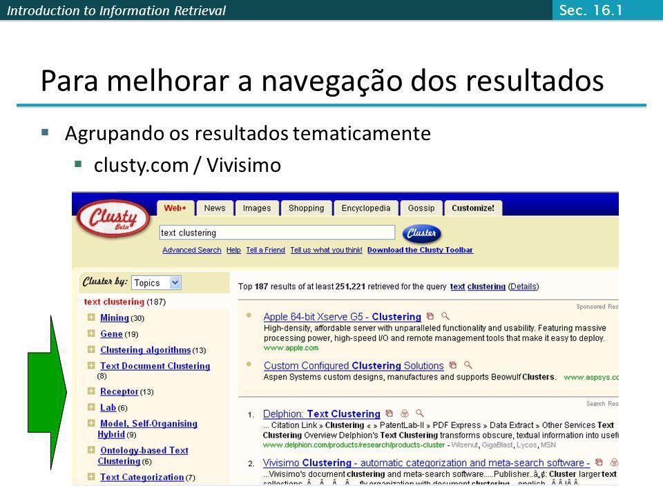 Introduction to Information Retrieval Para melhorar a navegação dos resultados Agrupando os resultados tematicamente clusty.com / Vivisimo Sec. 16.1