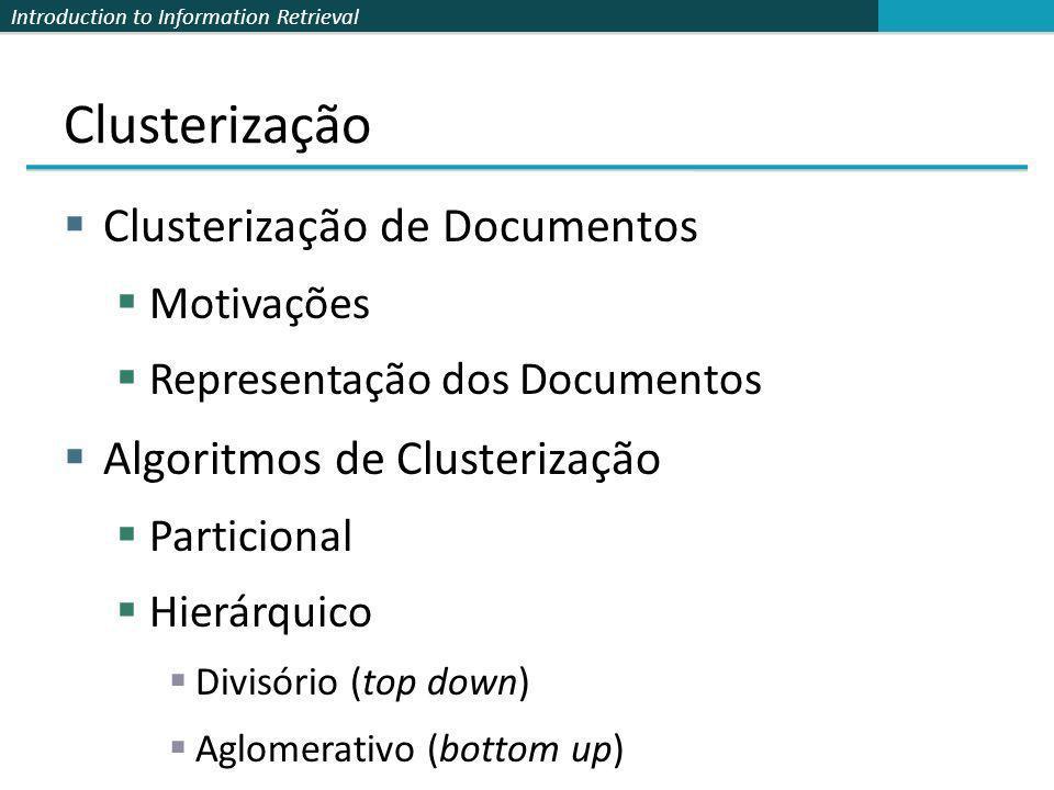 Introduction to Information Retrieval Clusterização Clusterização de Documentos Motivações Representação dos Documentos Algoritmos de Clusterização Pa