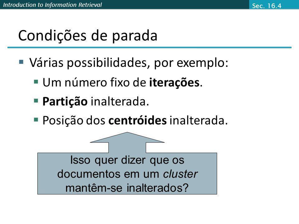 Introduction to Information Retrieval Condições de parada Várias possibilidades, por exemplo: Um número fixo de iterações. Partição inalterada. Posiçã