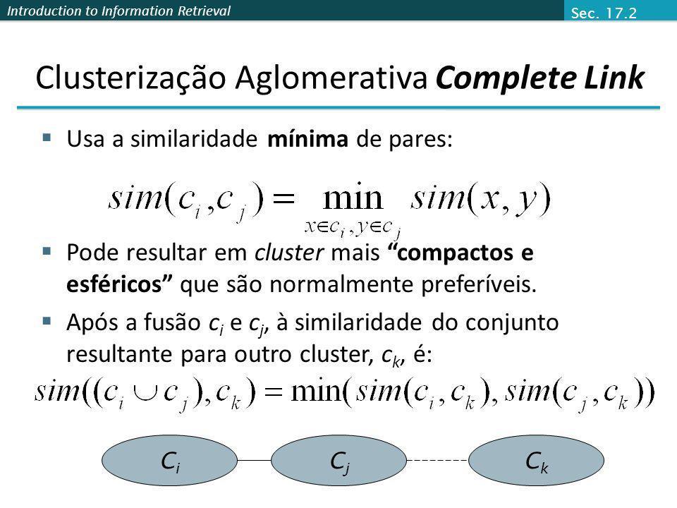 Introduction to Information Retrieval Clusterização Aglomerativa Complete Link Usa a similaridade mínima de pares: Pode resultar em cluster mais compa