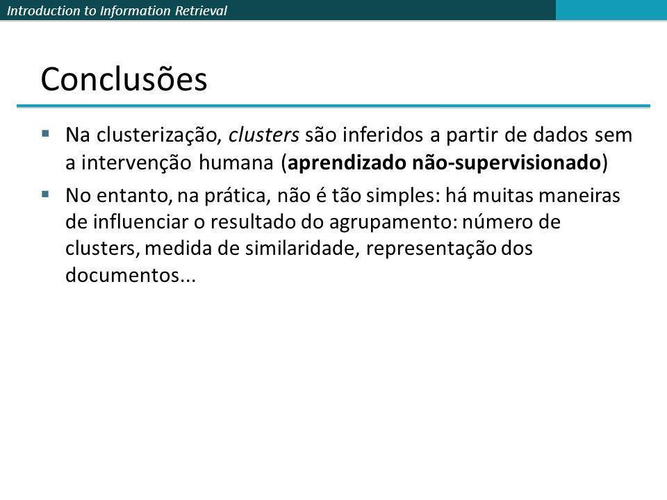 Introduction to Information Retrieval Conclusões Na clusterização, clusters são inferidos a partir de dados sem a intervenção humana (aprendizado não-