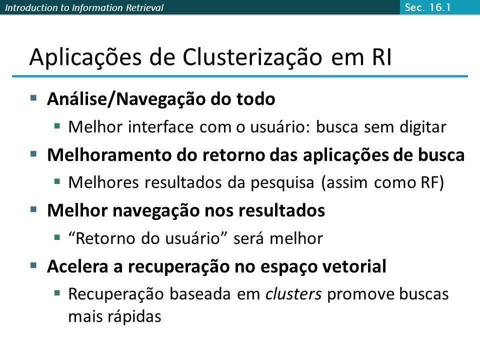Introduction to Information Retrieval Clusterização Aglomerativa Single Link Usa a similaridade máxima de pares: Pode resultar em clusters longos e finos devido ao efeito de encadeamento.