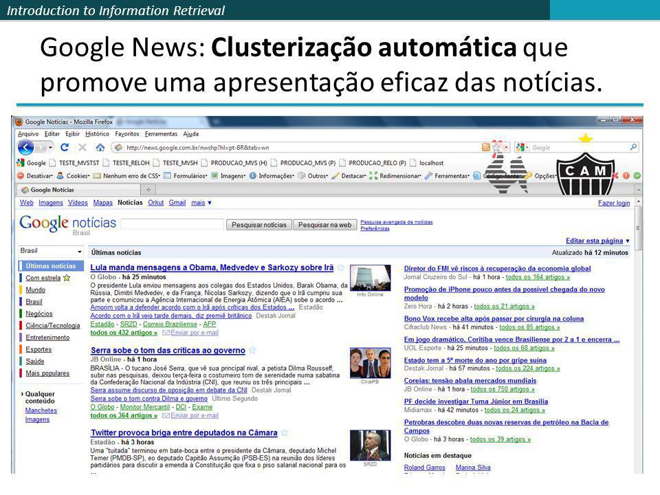 Introduction to Information Retrieval Google News: Clusterização automática que promove uma apresentação eficaz das notícias.