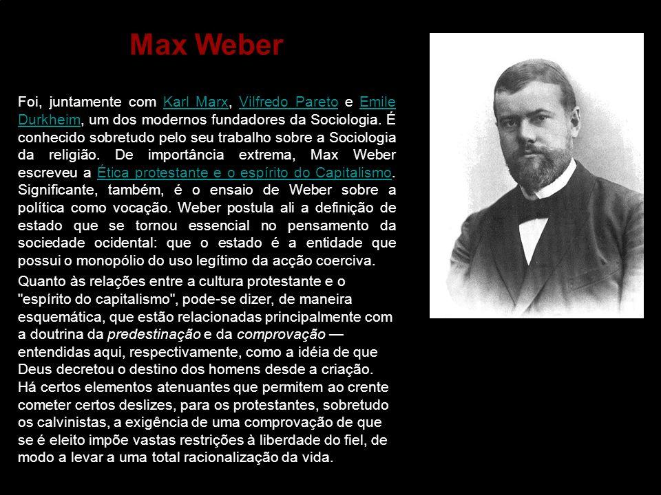 Foi, juntamente com Karl Marx, Vilfredo Pareto e Emile Durkheim, um dos modernos fundadores da Sociologia. É conhecido sobretudo pelo seu trabalho sob