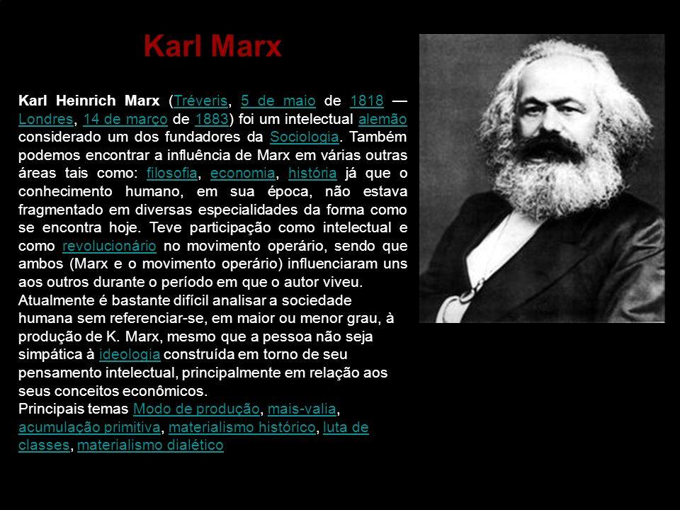 Karl Heinrich Marx (Tréveris, 5 de maio de 1818 Londres, 14 de março de 1883) foi um intelectual alemão considerado um dos fundadores da Sociologia. T