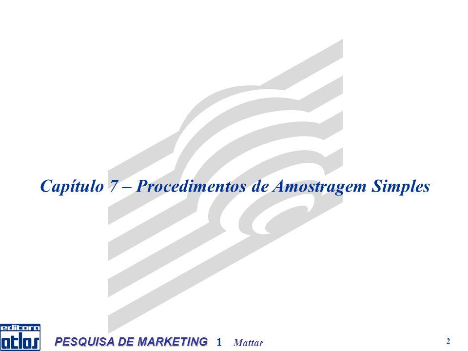 Mattar PESQUISA DE MARKETING 1 2 Capítulo 7 – Procedimentos de Amostragem Simples