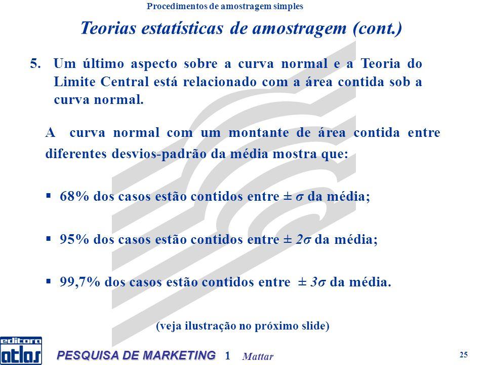 Mattar PESQUISA DE MARKETING 1 25 A curva normal com um montante de área contida entre diferentes desvios-padrão da média mostra que: 68% dos casos estão contidos entre ± σ da média; 95% dos casos estão contidos entre ± 2σ da média; 99,7% dos casos estão contidos entre ± 3σ da média.