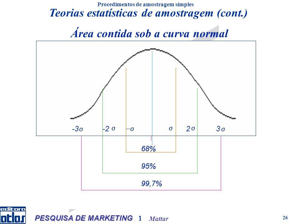 Mattar PESQUISA DE MARKETING 1 26 Área contida sob a curva normal 3 2 3 2 68% 95% 99,7% -3-2 32 68% 95% 99,7% Procedimentos de amostragem simples Teorias estatísticas de amostragem (cont.)