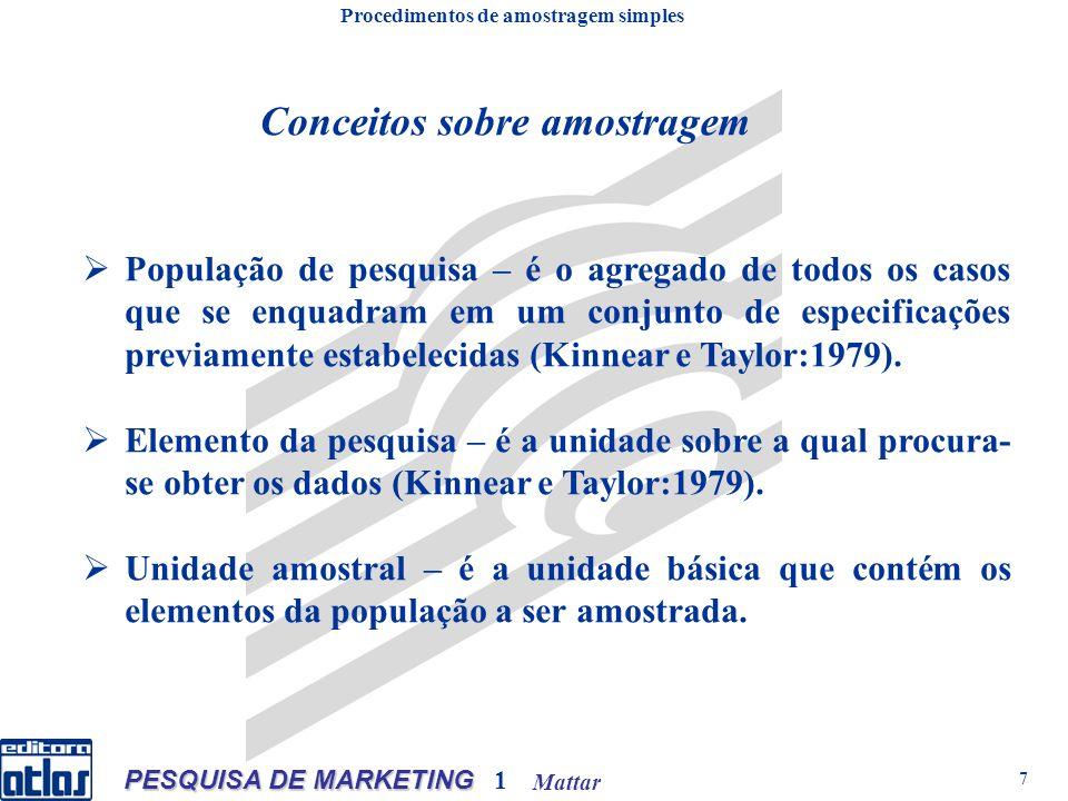 Mattar PESQUISA DE MARKETING 1 7 Conceitos sobre amostragem População de pesquisa – é o agregado de todos os casos que se enquadram em um conjunto de especificações previamente estabelecidas (Kinnear e Taylor:1979).
