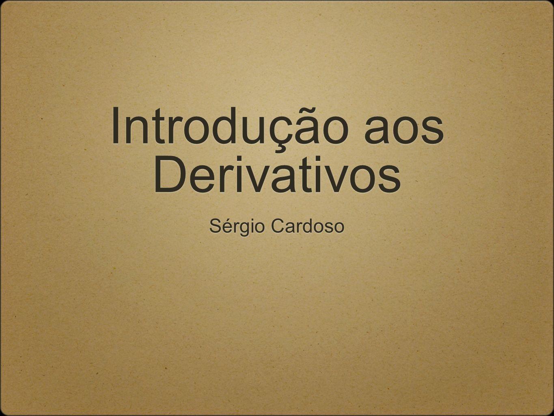 Introdução aos Derivativos Sérgio Cardoso