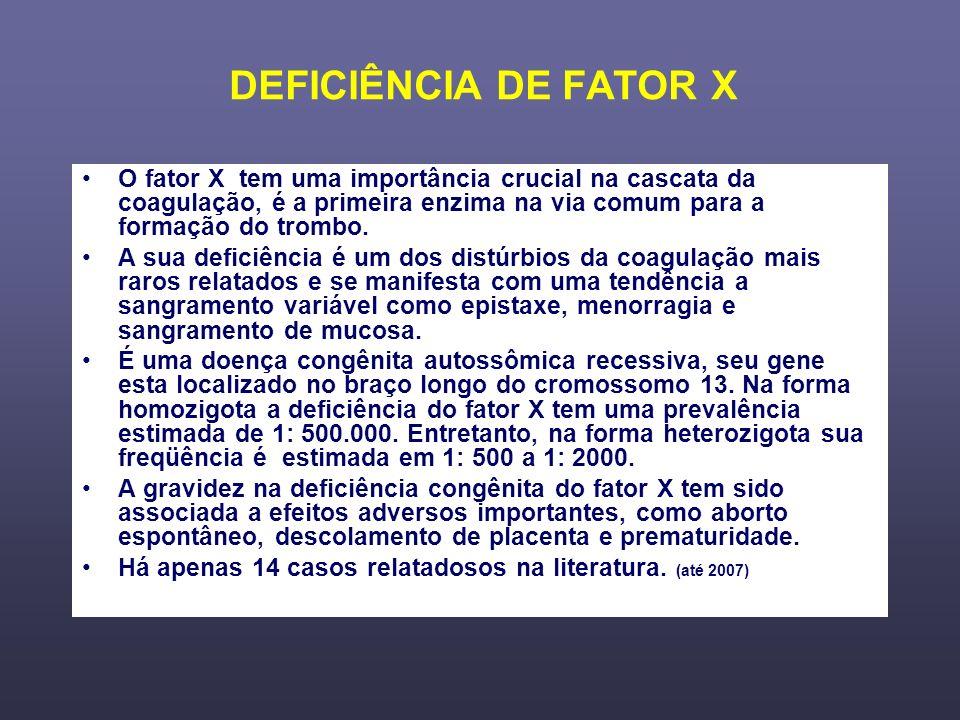 DEFICIÊNCIA DE FATOR X O fator X tem uma importância crucial na cascata da coagulação, é a primeira enzima na via comum para a formação do trombo. A s