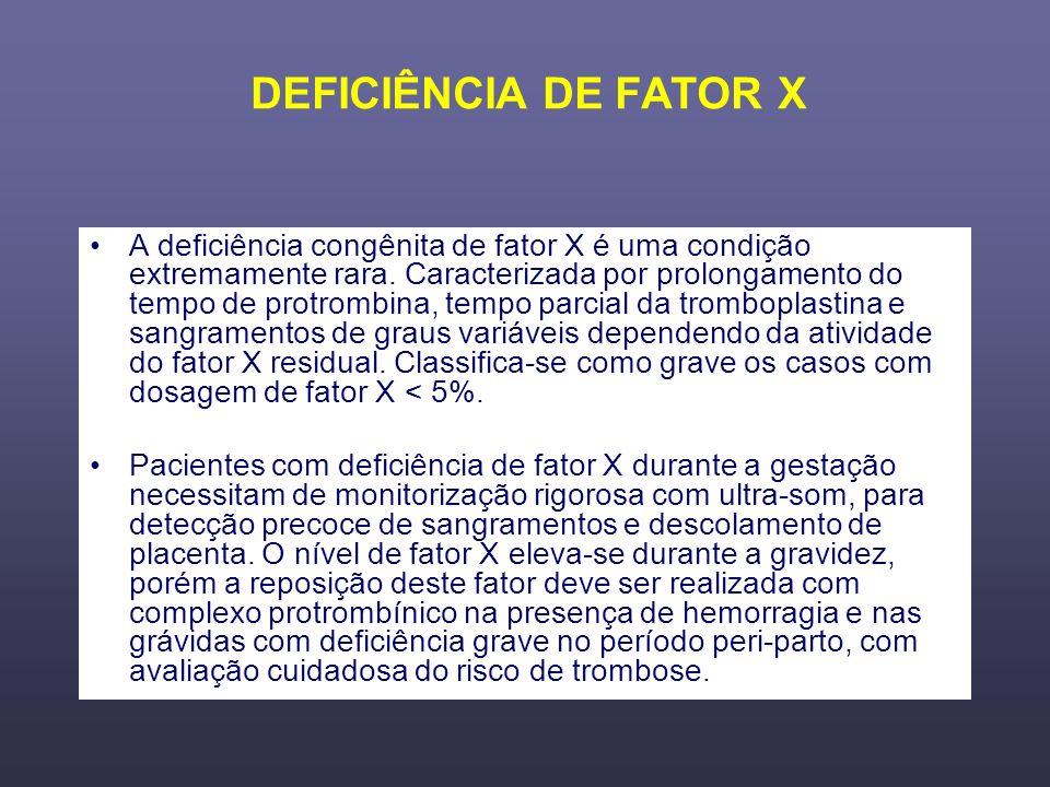 DEFICIÊNCIA DE FATOR X A deficiência congênita de fator X é uma condição extremamente rara. Caracterizada por prolongamento do tempo de protrombina, t