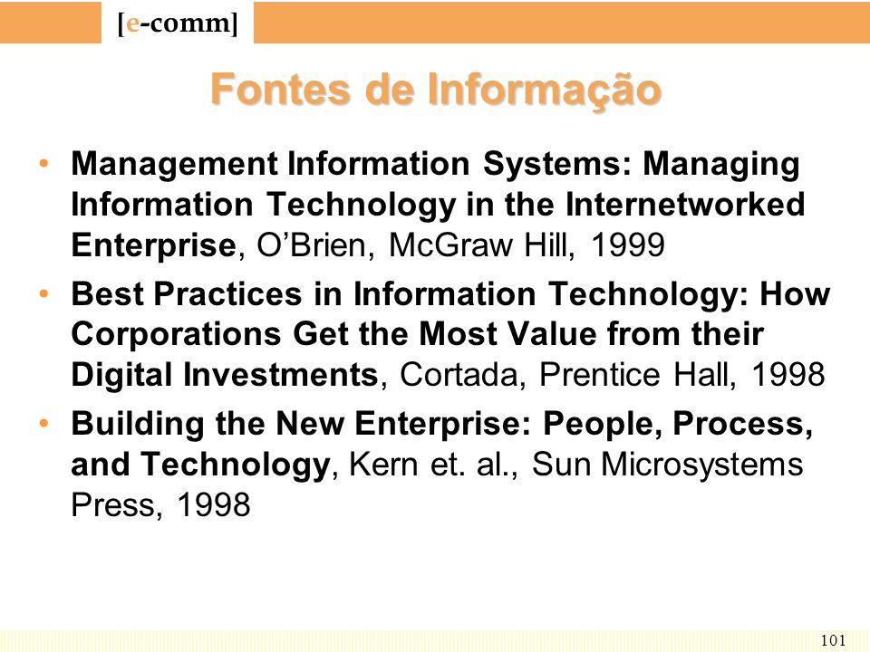 [ e-comm ] 101 Fontes de Informação Management Information Systems: Managing Information Technology in the Internetworked Enterprise, OBrien, McGraw H