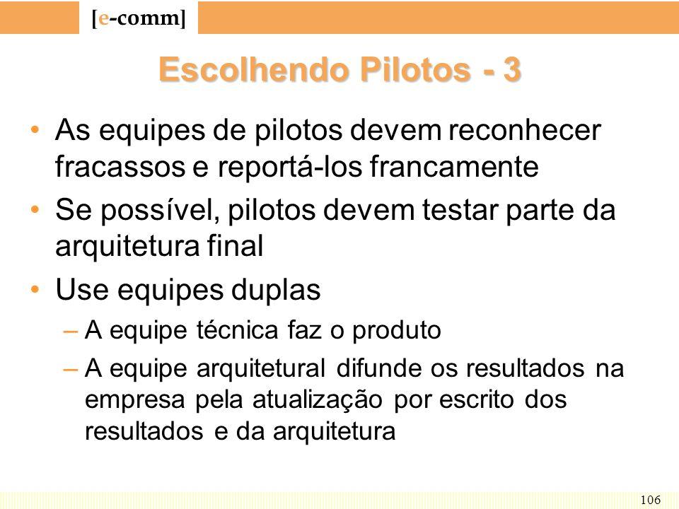 [ e-comm ] 106 Escolhendo Pilotos - 3 As equipes de pilotos devem reconhecer fracassos e reportá-los francamente Se possível, pilotos devem testar par