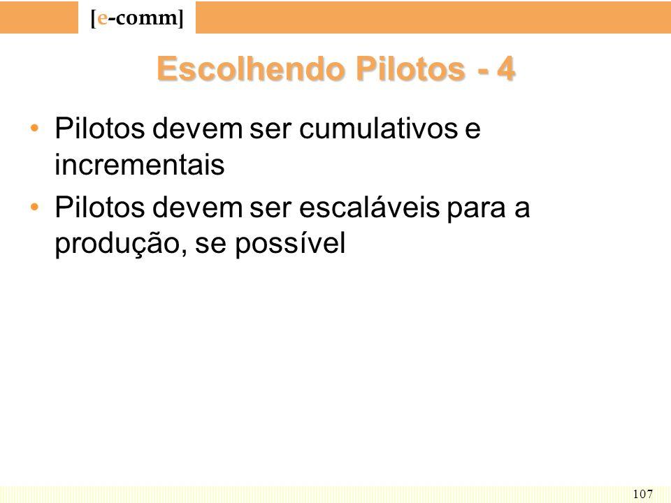 [ e-comm ] 107 Escolhendo Pilotos - 4 Pilotos devem ser cumulativos e incrementais Pilotos devem ser escaláveis para a produção, se possível