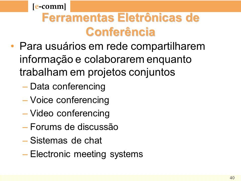 [ e-comm ] 40 Ferramentas Eletrônicas de Conferência Para usuários em rede compartilharem informação e colaborarem enquanto trabalham em projetos conj