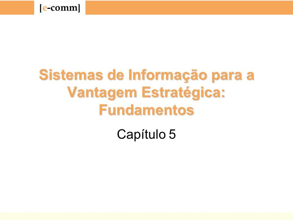 [ e-comm ] Sistemas de Informação para a Vantagem Estratégica: Fundamentos Capítulo 5