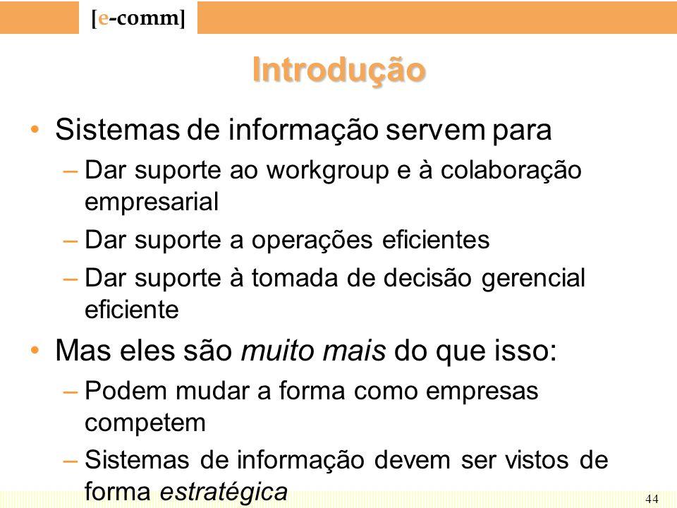 [ e-comm ] 44 Introdução Sistemas de informação servem para –Dar suporte ao workgroup e à colaboração empresarial –Dar suporte a operações eficientes