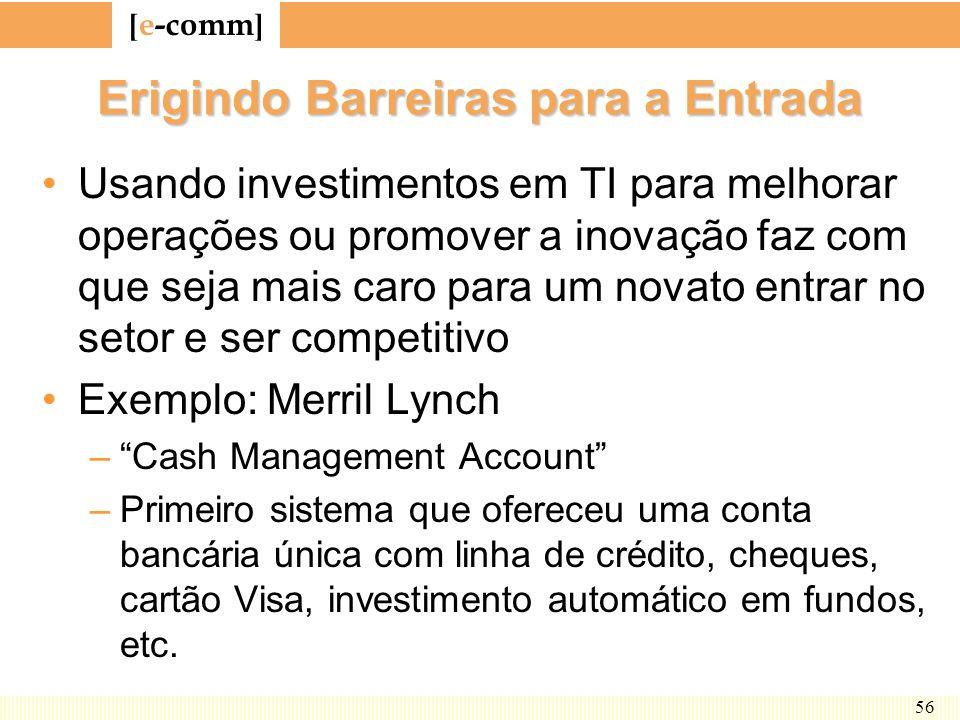 [ e-comm ] 56 Erigindo Barreiras para a Entrada Usando investimentos em TI para melhorar operações ou promover a inovação faz com que seja mais caro p
