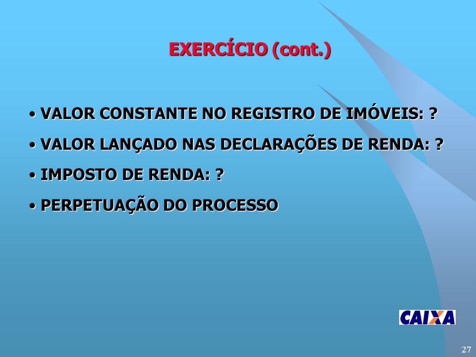 27 EXERCÍCIO (cont.) VALOR CONSTANTE NO REGISTRO DE IMÓVEIS: .