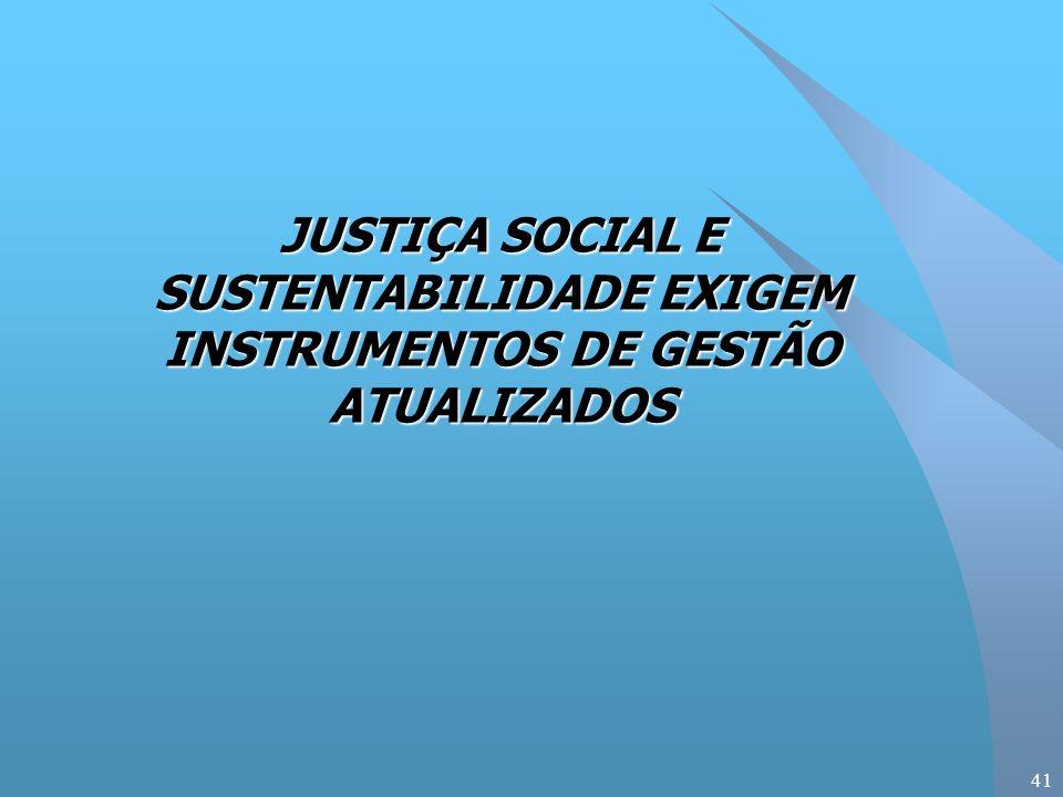 41 JUSTIÇA SOCIAL E SUSTENTABILIDADE EXIGEM INSTRUMENTOS DE GESTÃO ATUALIZADOS