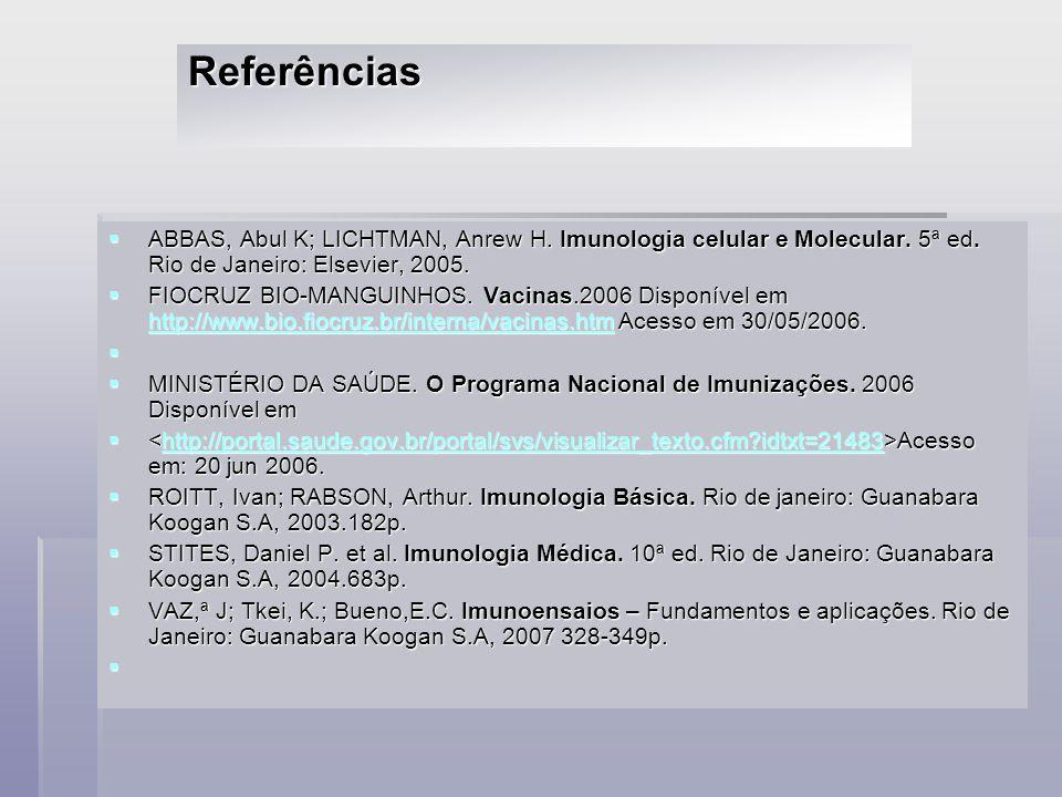 ABBAS, Abul K; LICHTMAN, Anrew H. Imunologia celular e Molecular. 5ª ed. Rio de Janeiro: Elsevier, 2005. ABBAS, Abul K; LICHTMAN, Anrew H. Imunologia